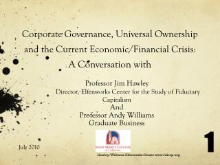 Professor Jim Hawley 	Director, Elfenworks Center for the Study of Fiduciary Capitalism And