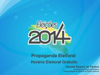 Propaganda Eleitoral  Horário Eleitoral Gratuito Renata Beatriz de  Fávere