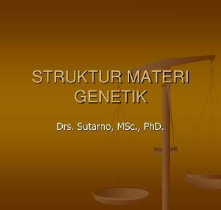 STRUKTUR MATERI GENETIK