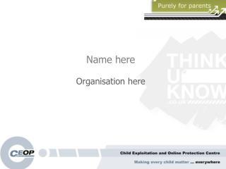 Name here Organisation here