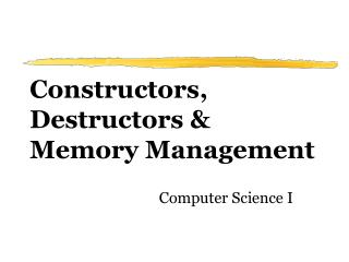 Constructors, Destructors & Memory Management
