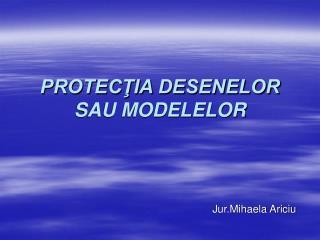 PROTECŢIA DESENELOR SAU MODELELOR