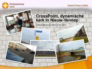 CrossPoint, dynamische  kerk in Nieuw- Vennep Collecte  Missioniar  Werk | 6 mei 2012