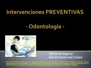 Intervenciones PREVENTIVAS - O dontología  -