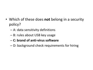 Which of these does  not  belong in a security policy? A: data sensitivity definitions