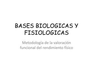 BASES BIOLOGICAS Y FISIOLOGICAS
