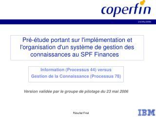 Information (Processus 44) versus Gestion de la Connaissance (Processus 78 )