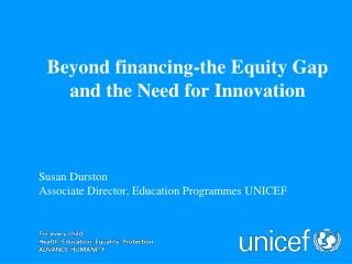 Susan Durston Associate Director, Education Programmes UNICEF