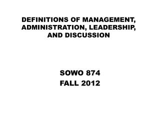 DEFINITIONS OF MANAGEMENT, ADMINISTRATION , LEADERSHIP,  AND DISCUSSION