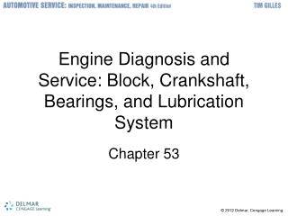 Engine Diagnosis and Service: Block, Crankshaft, Bearings, and Lubrication System