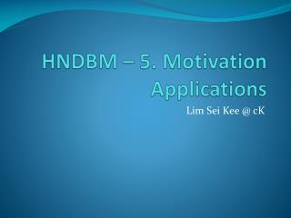 HNDBM – 5. Motivation Applications