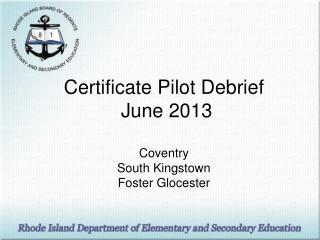Certificate Pilot Debrief  June 2013 Coventry South Kingstown Foster Glocester
