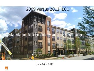 2009 versus 2012 IECC Maryland Affordable Housing Coalition June 26th, 2012