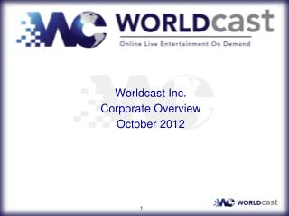 Worldcast Inc. Corporate Overview October  2012