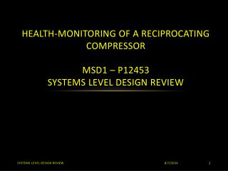 Health-Monitoring of a Reciprocating Compressor MSD1 – P12453 Systems Level Design Review