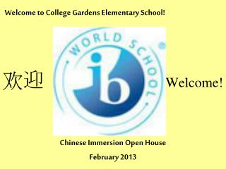 Welcome to College Gardens Elementary School! 欢 迎 Welcome! Chinese Immersion Open House