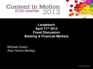 Longbeach April 11 th  2012 Fraud Discussion Banking & Financial Markets
