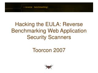 Hacking the EULA: Reverse Benchmarking Web Application Security Scanners Toorcon 2007