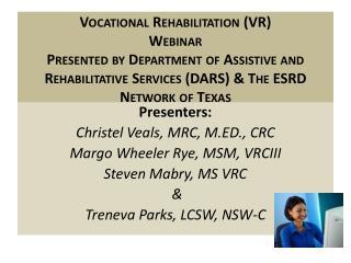 Presenters: Christel Veals, MRC, M.ED., CRC Margo Wheeler Rye, MSM, VRCIII Steven Mabry, MS VRC  &