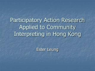 Participatory Action Research Applied to Community Interpreting in Hong Kong