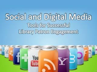 Social and Digital Media Tools for Successful  Library Patron Engagement