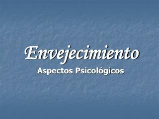 Envejecimiento Aspectos Psicológicos