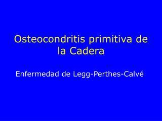 Osteocondritis primitiva de la Cadera