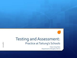 Testing and Assessment:  Practice at Taitung ' s Schools