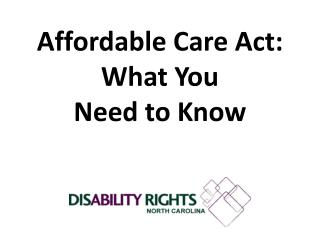 Affordable  Care Act: What  You  Need  to Know