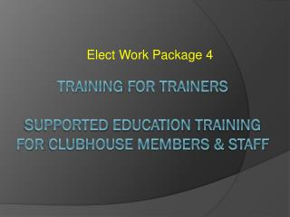 Training for trainers  Supported Education Training  for Clubhouse members  Staff