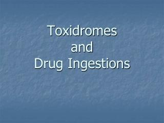 Toxidromes  and  Drug Ingestions