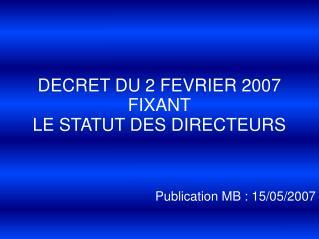 DECRET DU 2 FEVRIER 2007  FIXANT LE STATUT DES DIRECTEURS