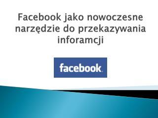 Facebook jako nowoczesne narzędzie do przekazywania  inforamcji