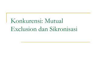 Konkurensi: Mutual Exclusion dan Sikronisasi