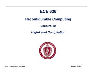 ECE 636 Reconfigurable Computing Lecture 12 High-Level Compilation