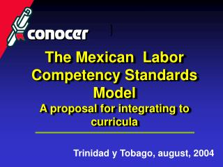 The Mexican  Labor  Competency Standards Model A proposal for integrating to curricula