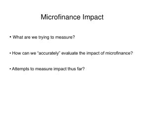 Microfinance Impact     What are we trying to measure     How can we  accurately  evaluate the impact of microfinance