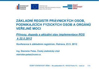Konference k základním registrům, Ostrava, 23.5. 2012 Ing. Stanislav Palas, Český statistický úřad