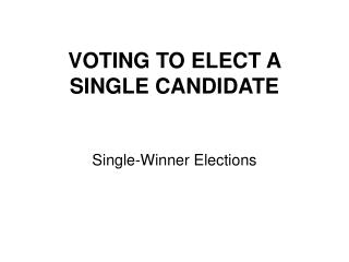 VOTING TO ELECT A SINGLE CANDIDATE