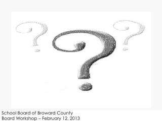 School Board of Broward County Board Workshop – February 12, 2013
