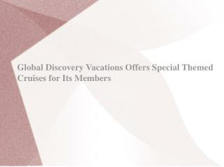 Global Discovery Vacations Offers Special Themed Cruises for