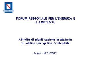 Attività di pianificazione in Materia  di Politica Energetica Sostenibile Napoli – 18/01/2006