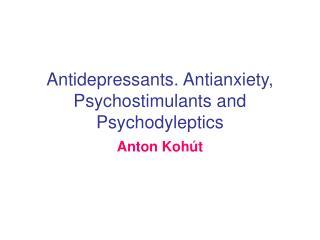 Antidepressants. Antianxiety, Psychostimulants and Psychodyleptics