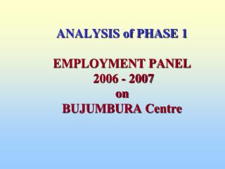 ANALYSIS of PHASE 1  EMPLOYMENT PANEL  2006 - 2007  on BUJUMBURA Centre