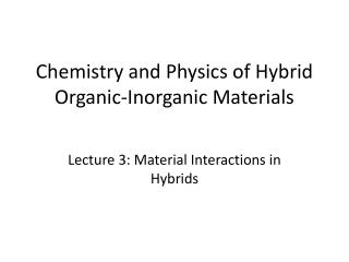 Chemistry and Physics of Hybrid Organic-Inorganic Materials