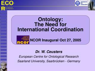 Ontology: The Need for International Coordination NCOR Inaugural Oct 27, 2005