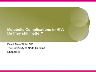 Metabolic Complications in HIV: Do they still matter?