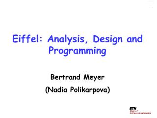 Eiffel: Analysis, Design and Programming Bertrand  Meyer (Nadia  Polikarpova )