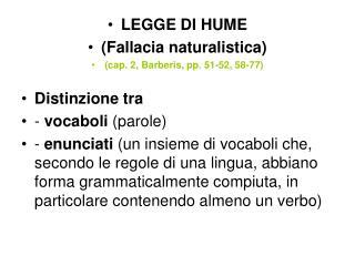 LEGGE DI HUME (Fallacia naturalistica) (cap. 2, Barberis, pp. 51-52, 58-77) Distinzione tra