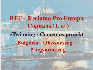 REC - Reclamo Pro Europa Cogitans (1. év) eTwinning - Comenius projekt